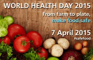 World Health Day 2015 – FOOD SAFETY